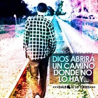 Dios abrirá un camino donde no lo hay.