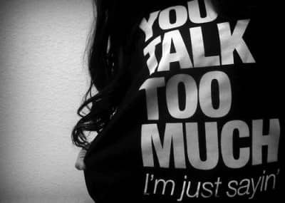 talk too much