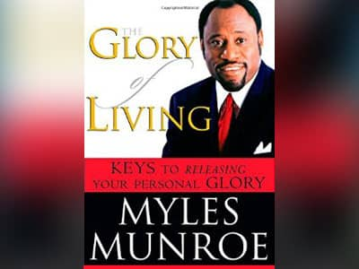 10 books every Christian should read, the Glory of Living, author Dr. Myles Munroe