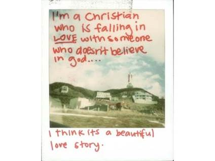 I'm a Christian who is falling in love with someone who doesn't believe in God. I think it's a beautiful love story.
