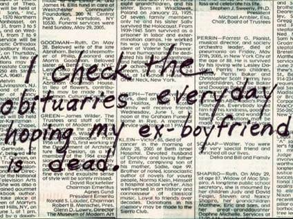 I check the obituaries every day hoping my ex-boyfriend is dead.