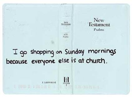 I go shopping on Sunday mornings because everyone else is at church.