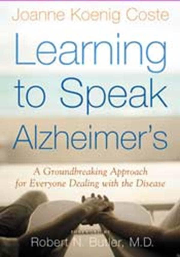 Joanne Koenig Coste Learning to Speak Alzheimers A Groundbreaking Approach for Everyone Disease