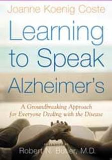 Joanne Koenig Coste Learning to Speak Alzheimers A Groundbreaking Approach for Everyone Disease